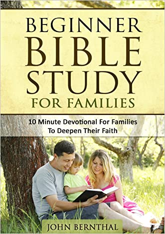 Family Bible Study: Beginner Bible Study For Families: 10 Minute Devotional For Families To Deepen Their Faith