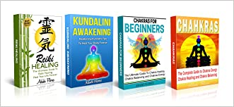 Chakras: The Ultimate Chakras Collection with the Best Secrets to Master Your Spirtual Energy (Chakras, Reiki, Kundalini, Chakras for Beginners)