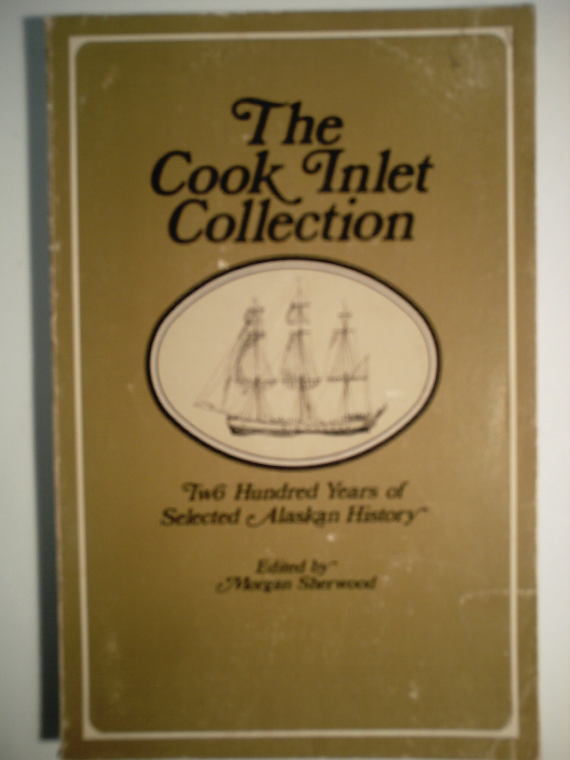 The Cook Inlet collection: Two hundred years of selected Alaskan history, Sherwood, Morgan B.