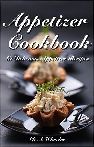 APPETIZER COOKBOOK: 61 DELICIOUS APPETIZER RECIPES (Quick & Easy Appetizer Recipes , Finger Food  Recipes)