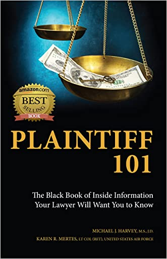 Plaintiff 101: The Black Book of Inside Information Your Lawyer Will Want You to Know