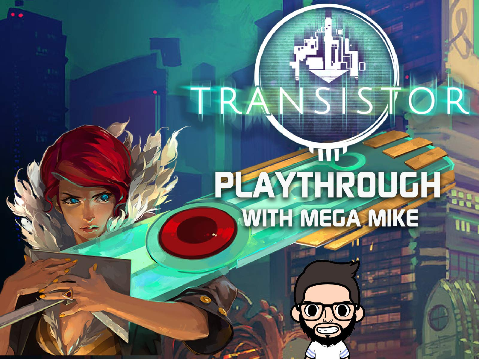 Transistor Playthrough With Mega Mike on Amazon Prime Instant Video UK