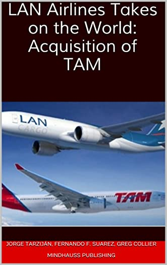 LAN Airlines Takes on the World: Acquisition of TAM written by Jorge Tarzij%C3%A1n