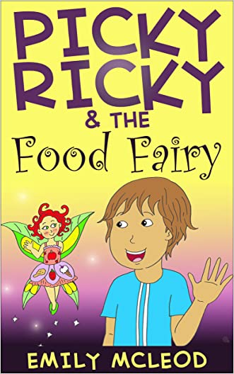 Kids Book: Picky Ricky & The Food Fairy (Kids Picture Book and Kids Book About Picky Eaters)