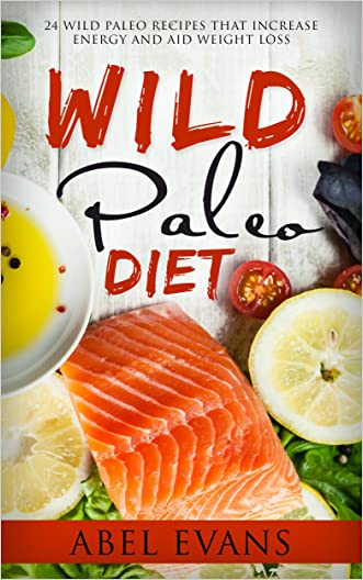 WILD DIET: The Top 24 Wild Paleo Recipes to Increase Energy and Aid Weight Loss (The Beginners Cookbook of Quick & Easy Recipes to Burn Fat and Lose 15 Pounds in 30 days)