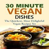 30-MINUTE VEGAN DISHES: The Quickest, Most Delightful Vegan Recipes Yet
