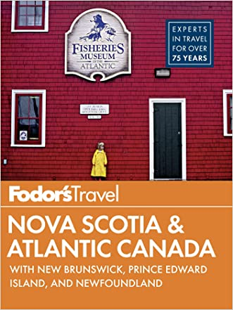 Fodor's Nova Scotia & Atlantic Canada: with New Brunswick, Prince Edward Island, and Newfoundland (Full-color Travel Guide) written by Fodor%27s Travel Guides
