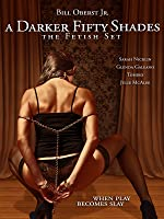 A Darker Fifty Shades: The Fetish Set