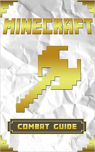 Minecraft: Ultimate Minecraft Combat Guide: An Unofficial Minecraft Handbook