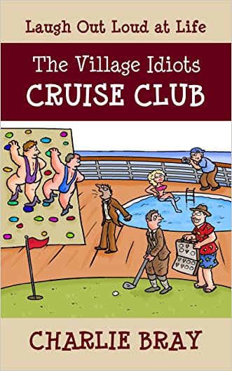 The Village Idiots Cruise Club: Funnier Than the Titanic (A Humorous Swipe at Life)