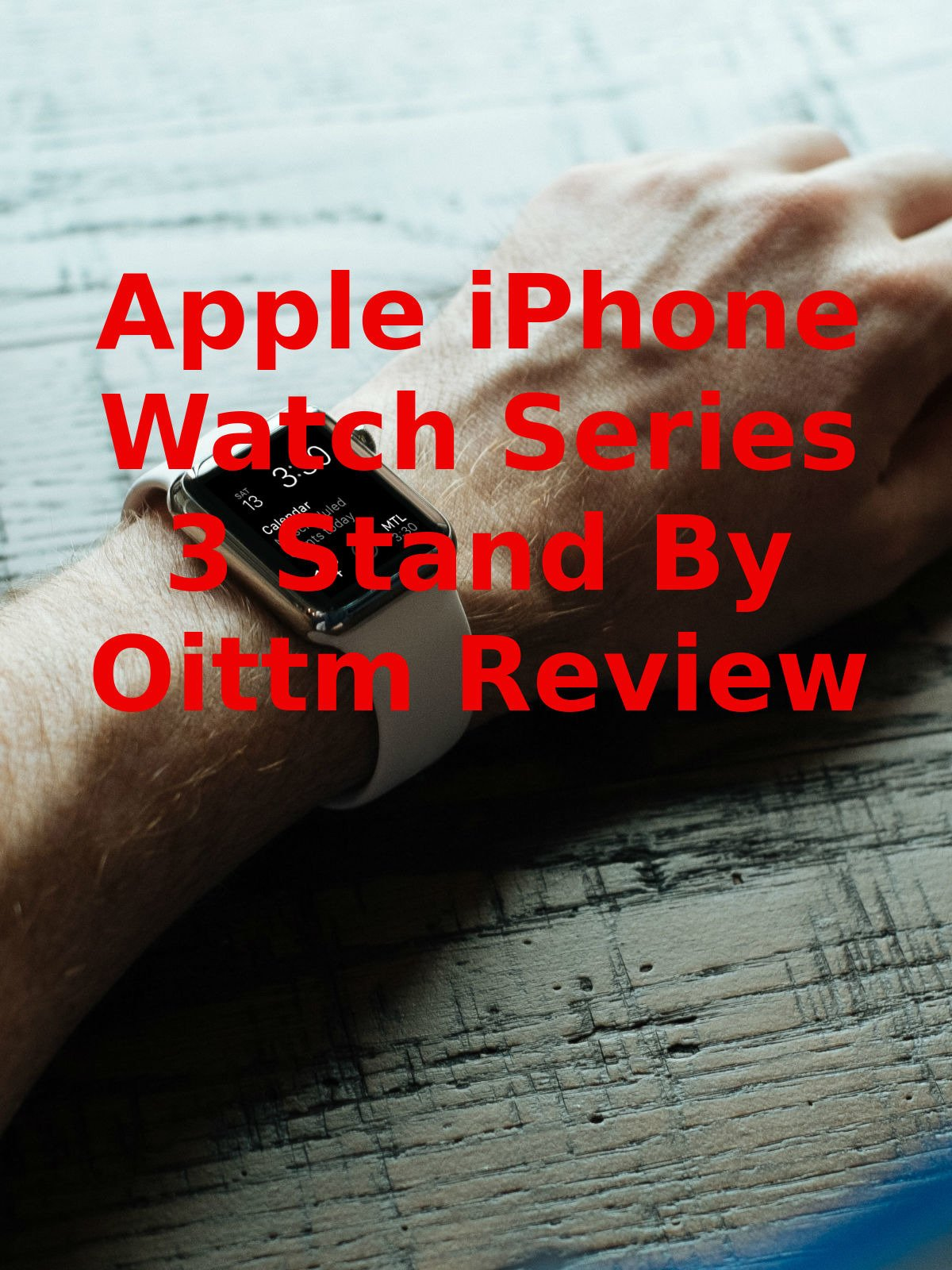 Review: Apple iPhone Watch Series 3 Stand By Oittm Review on Amazon Prime Video UK