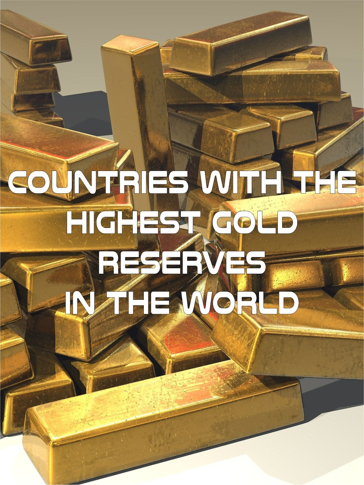 Countries With the Highest Gold Reserves in the World