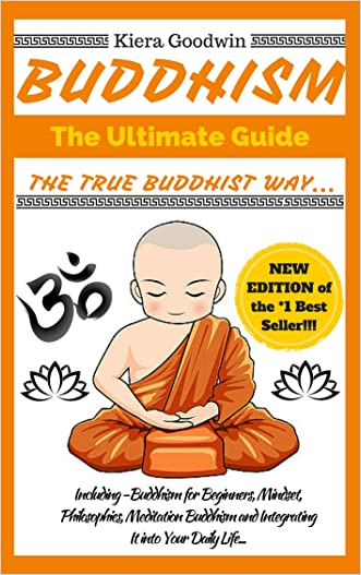BUDDHISM: Buddhism for Beginners, Daily Buddhism Rituals, Teachings, Mindset, Philosophies and Meditation. (The Ultimate Guide - Everything You Need To Know!!! ***PLUS GIFT INCLUDED!***) written by Kiera Goodwin