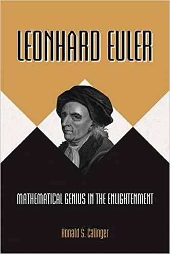 Leonhard Euler: Mathematical Genius in the Enlightenment written by Ronald S. Calinger