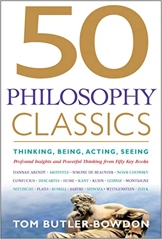 50 Philosophy Classics: Thinking, Being, Acting, Seeing, Profound Insights and Powerful Thinking from Fifty Key Books (50 Classics)