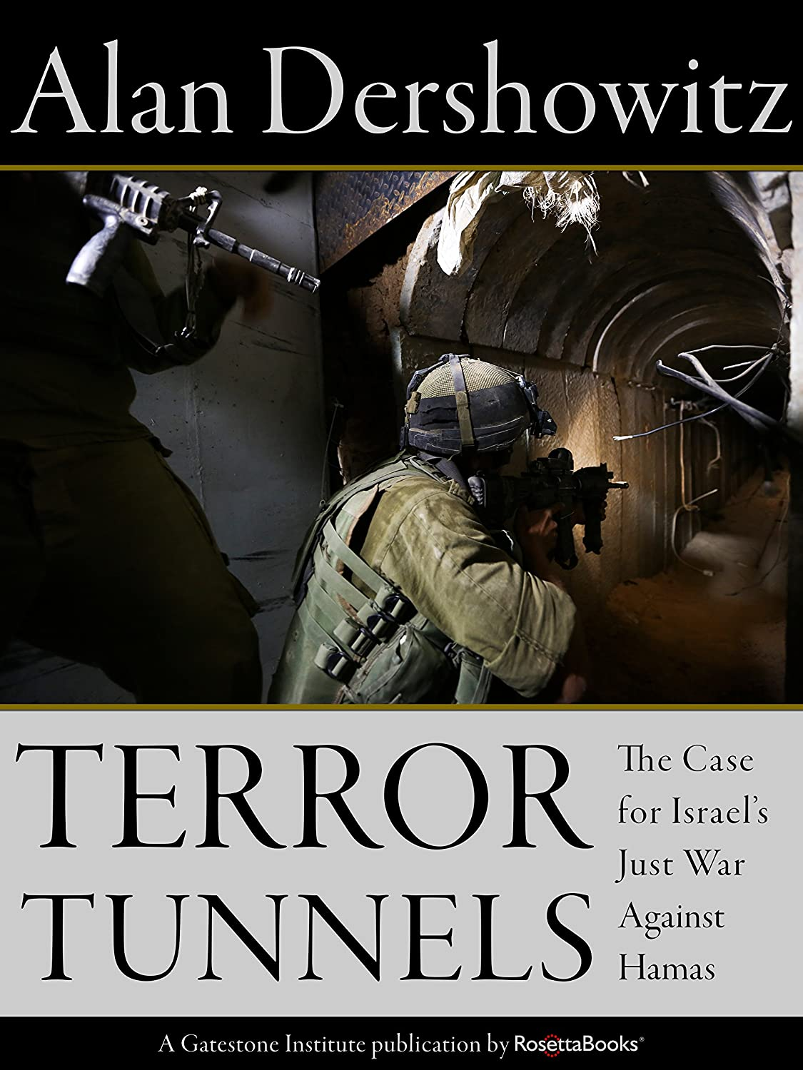 Dershowitz – Terror Tunnels: The Case for Israel's Just War Against Hamas