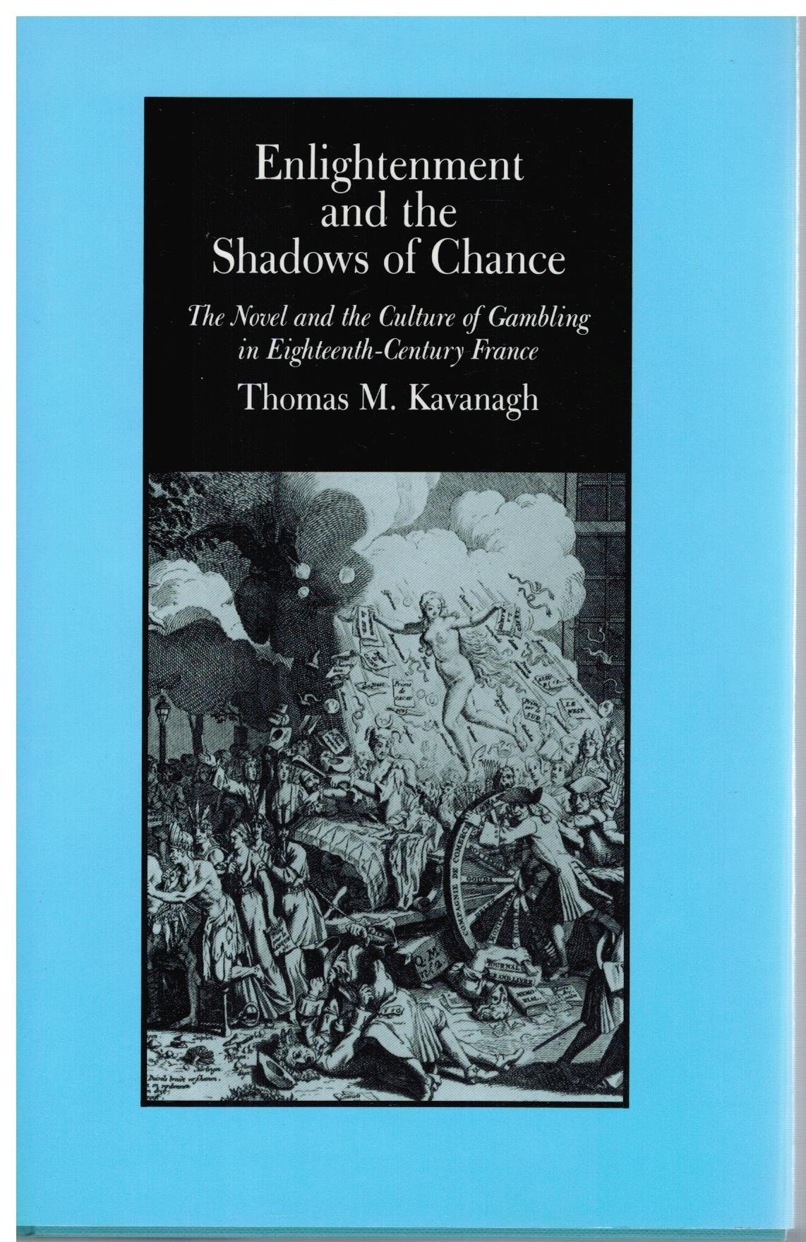 Enlightenment and the Shadows of Chance: The Novel and the Culture of Gambling in Eighteenth-Century France, Kavanagh, Professor Thomas M.