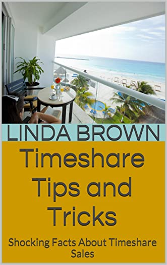 Timeshare Tips and Tricks: Shocking Facts About Timeshare Sales