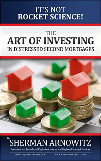 The Art of Investing in Distressed Mortgages: It's Not Rocket Science!
