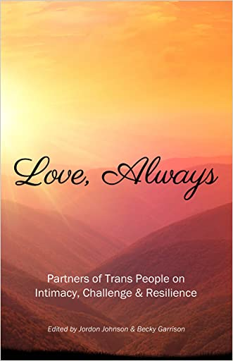 Love, Always: Partners of Trans People on Intimacy, Challenge, and Resilience