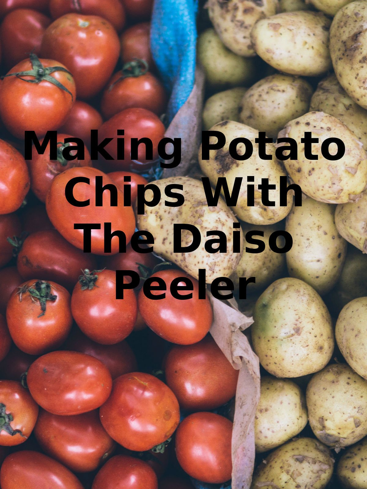 Review: Making Potato Chips With The Daiso Peeler