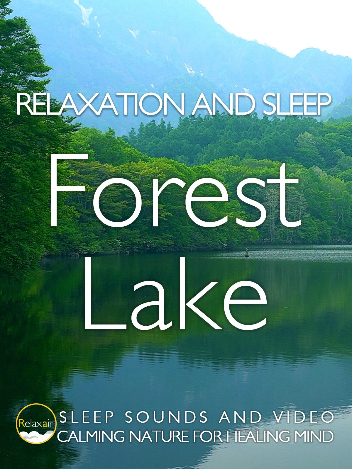 Relaxation and Sleep Forest Lake Sleep Sounds and Video Calming Nature for Healing Mind