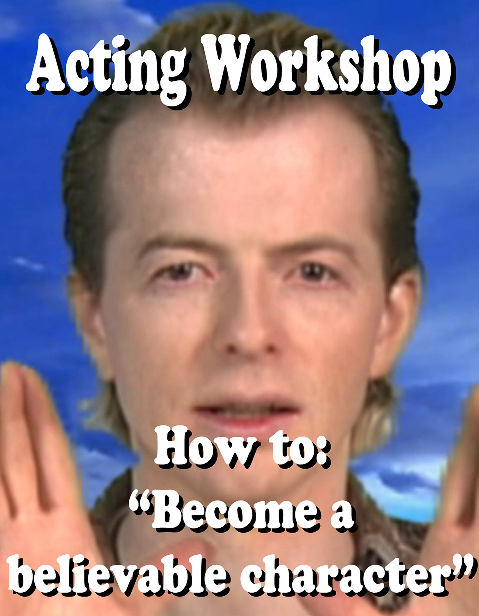 Acting Workshop: How to become a believable character