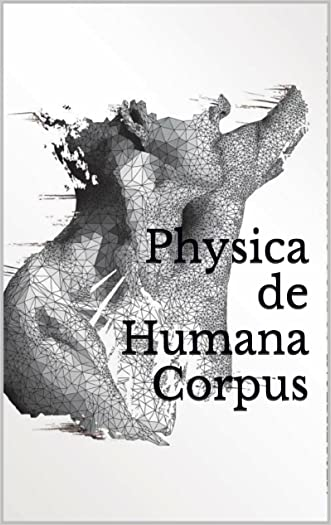 Physica de Humana Corpus: Physics of the Human Body