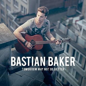 Bastian Baker � Tomorrow May Not Be Better