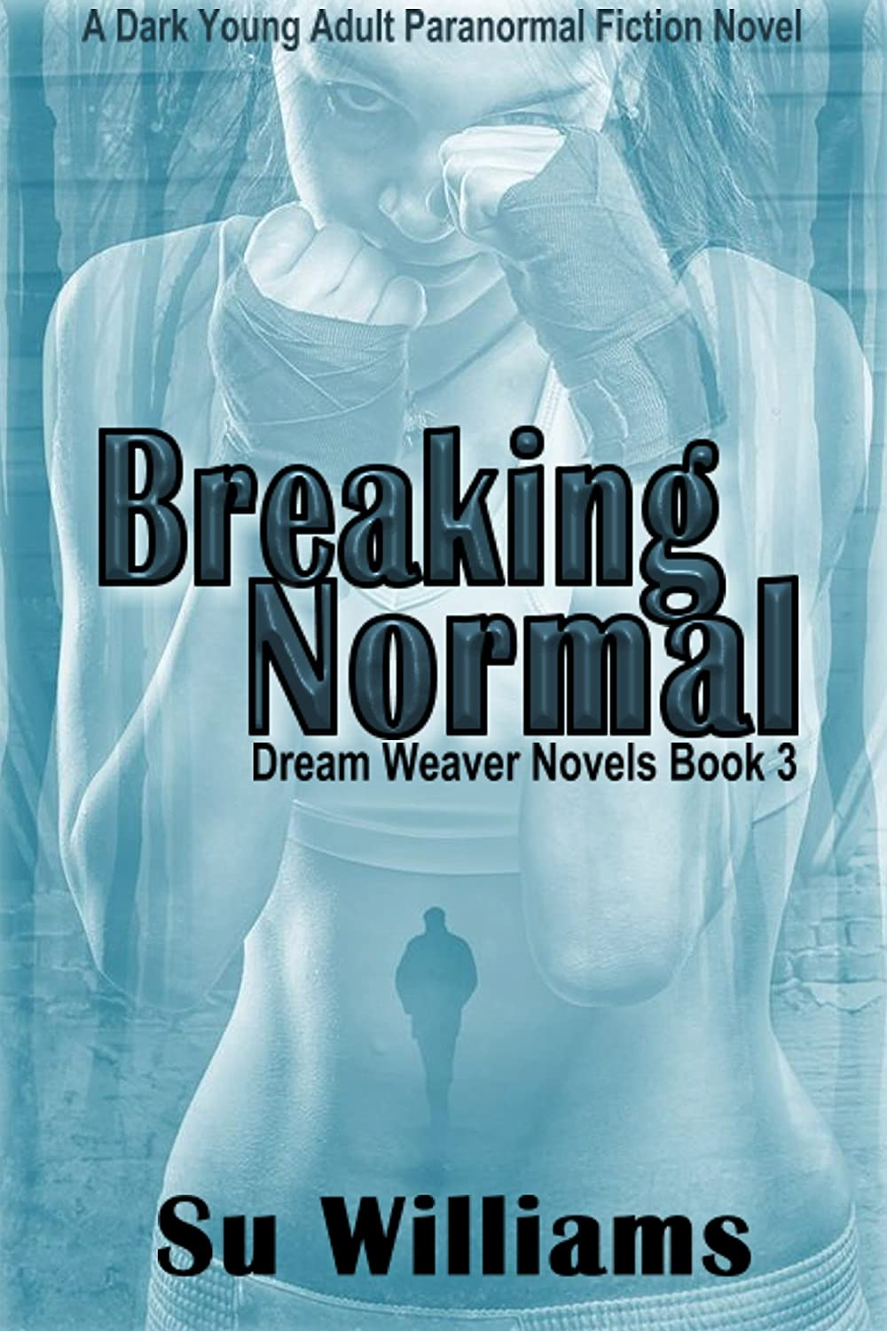 BREAKING NORMAL - Dream Weaver Novels Book 3 by Su Williams