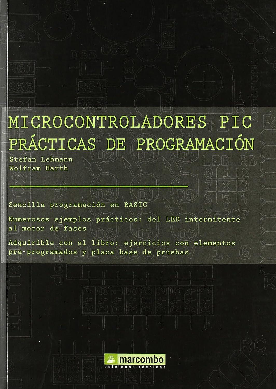 microcontroladores pic practicas de programacion (Spanish Edition) Stefan Lehmann, LEHMANN, Stefan and HARTH