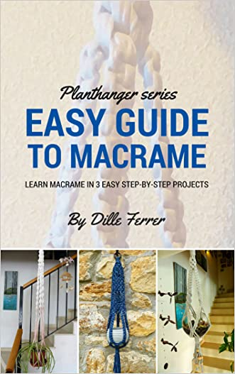 Beginners Guide To Macrame: How to Learn Macrame in 3 Step by Step Projects (Planthanger Series Book 1)