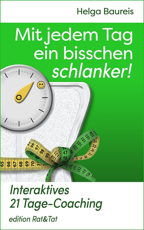 Mit jedem Tag ein bisschen schlanker!: Interaktives 21 Tage-Coaching (Mit jedem Tag ...) [Kindle Edition] Helga Baureis