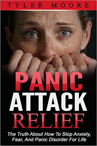 Panic Attacks: The Truth About How To Stop Anxiety, Fear, And Worry For Life (Panic Attacks, Fear, Worry)