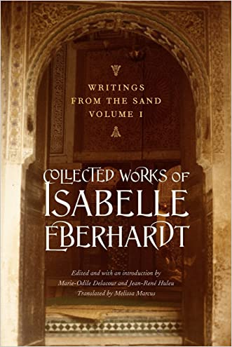 Writings from the Sand, Volume 1: Collected Works of Isabelle Eberhardt written by Isabelle Eberhardt