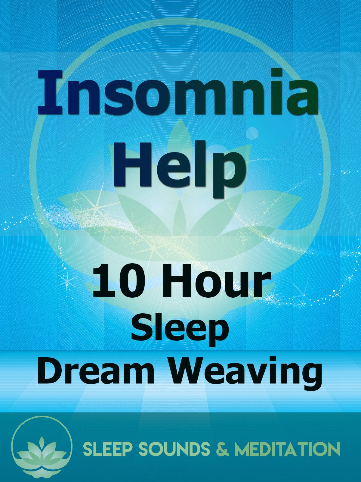 Insomnia Help: 10 Hour Sleep Dream Weaving