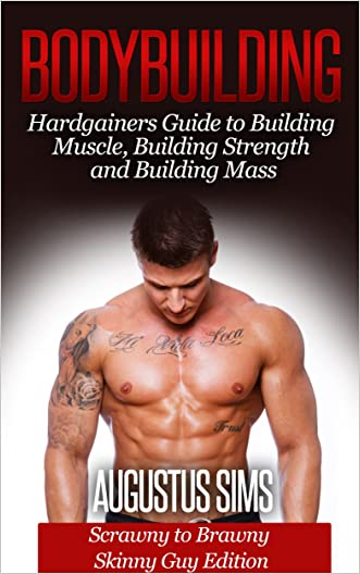 Bodybuilding: Hardgainers Guide to Building Muscle, Building Strength and Building Mass - Scrawny to Brawny Skinny Guys Edition (BONUS Bodybuilding Workout, Bodybuilding Diet, Bodybuilding Cookbook) written by Augustus Sims