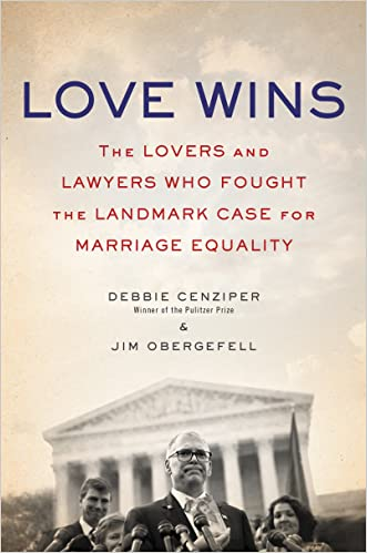 Love Wins: The Lovers and Lawyers Who Fought the Landmark Case for Marriage Equality written by Debbie Cenziper