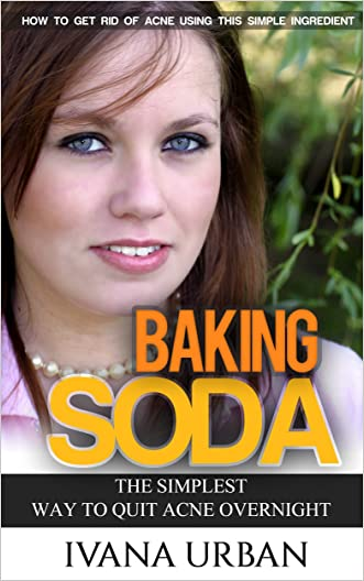 Baking Soda - The Simplest Way To Quit Acne Overnight: How To Get Rid Of Acne Using This Simple Ingredient (Baking Soda Secrets, Quit Acne, Acne Scars, ... Gluten Free, Skin Rules, Secret Ingredient)