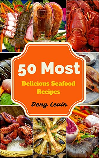 Seafood Cookbook : 50 Most Delicious of Seafood Recipes (Seafood Cookbook, Seafood Recipes, Seafood Cook,  Seafood Cooking, Healthy Seafood Recipes, Seafood Cookbooks For Beginners, Seafood Meals) written by Denny Levin