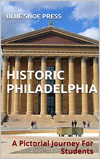 Historic Philadelphia A Pictorial Journey for Students written by The Editors of Blue Shoe Press