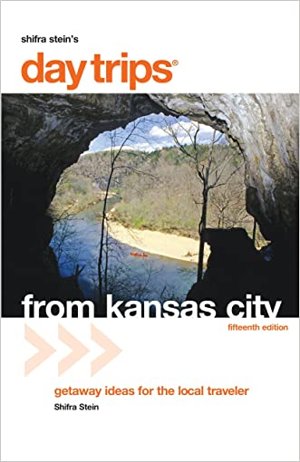 Day Trips from Kansas City, 15th: Getaway Ideas for the Local Traveler (Day Trips Series)