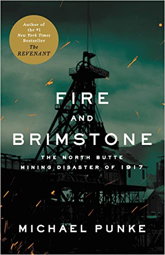 Fire and Brimstone: The North Butte Mining Disaster of 1917 written by Michael Punke