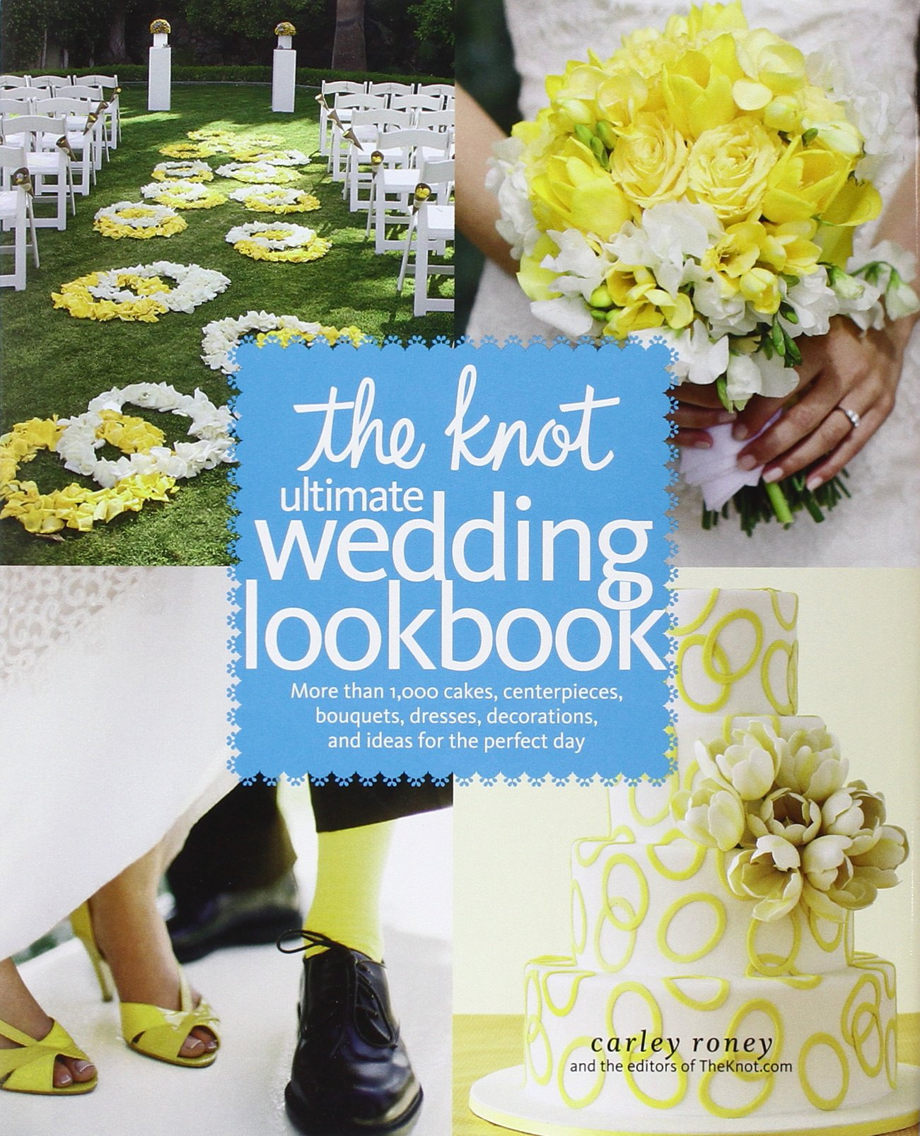 The Knot Ultimate Wedding Lookbook: More Than 1,000 Cakes, Centerpieces, Bouquets, Dresses, Decorations, and Ideas for the Perfect Day Hardcover – by Carley Roney  (Author), Editors of The Knot (Author)
