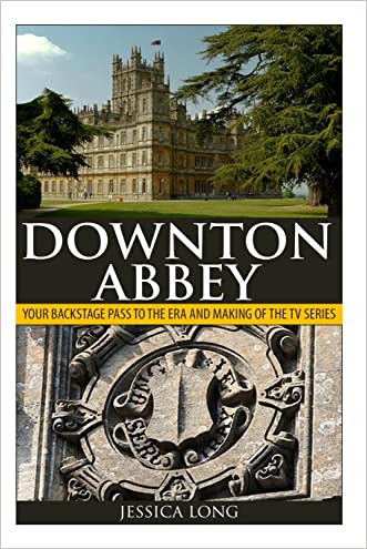 Downton Abbey: Your Backstage Pass to the Era and Making of the TV Series written by Jessica Long