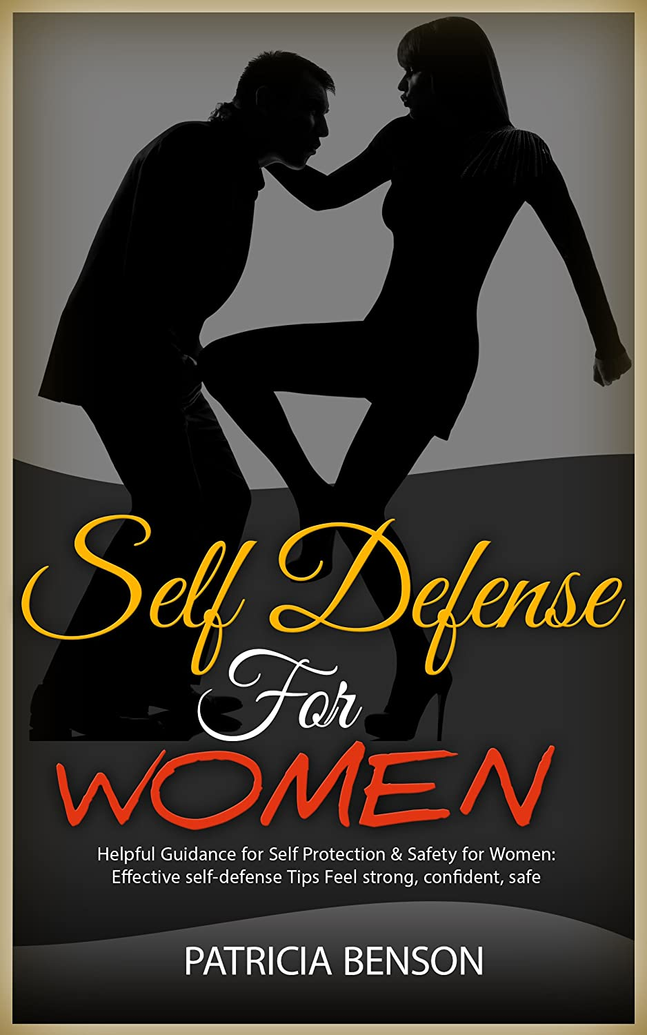 Self Defense for Women - Helpful Guidance for Self Protection & Safety for Women by Patricia Benson