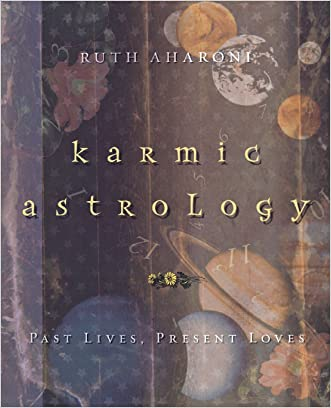 Karmic Astrology: Past Lives, Present Loves written by Ruth Aharoni