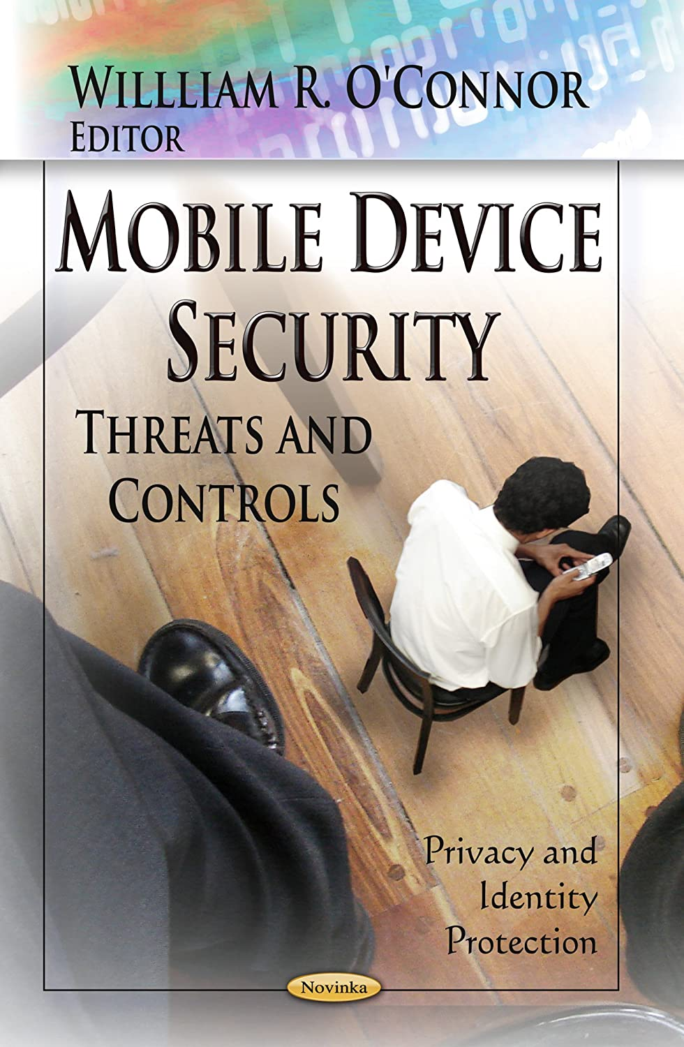 Mobile Device Security: Threats and Controls (Privacy and Identity Protection) William R. O'connor