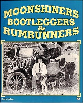 Moonshiners Bootleggers & Rumrunners written by Derek Nelson