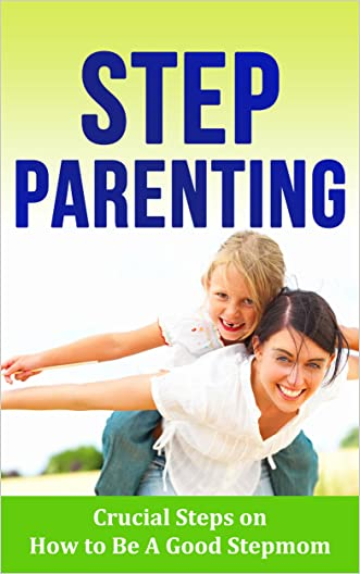 Step Parenting: Crucial Steps on How to Be A Good Stepmom  -  Step Parent Books for Stepmothers (Step parenting book, Stepmother, How to be a good stepmom, Blended Family, Stepfather, Stepmom)